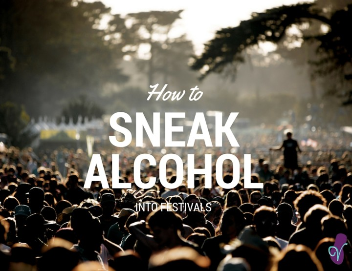 15 Awesome Ways to Sneak Alcohol into Festivals