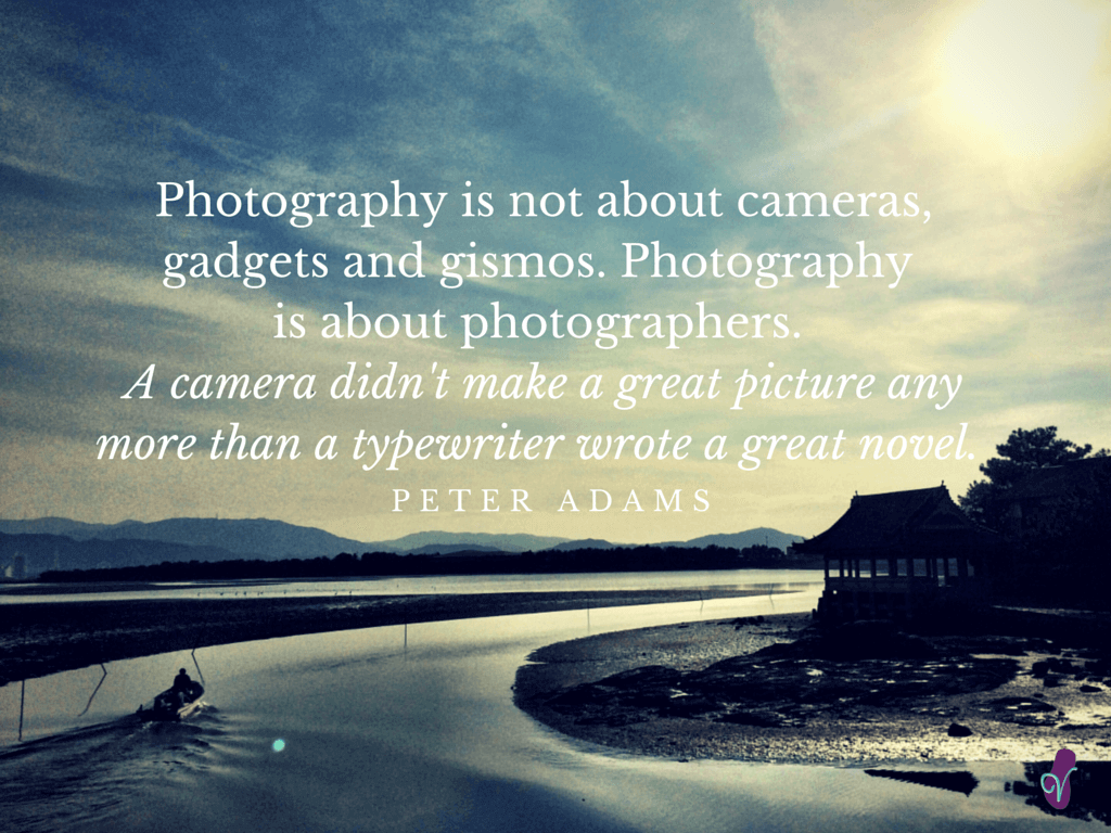 Photography is not about cameras,