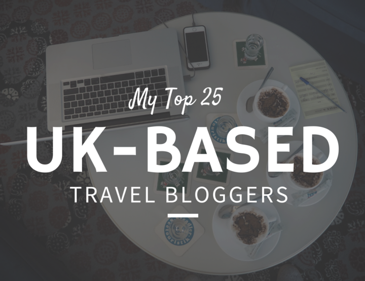 My Top 25 UK-Based Travel Bloggers