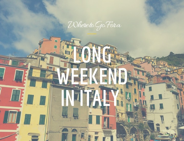 22 Amazing Places to Go for a Long Weekend in Italy