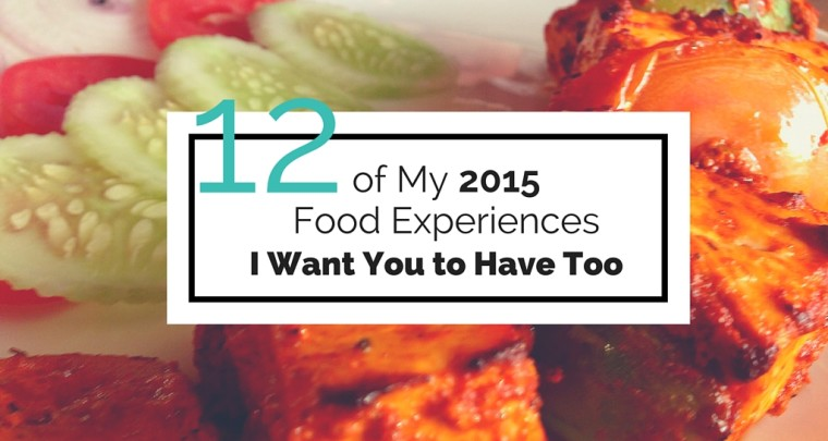 12 Best Food Experiences Around the World from My 2015