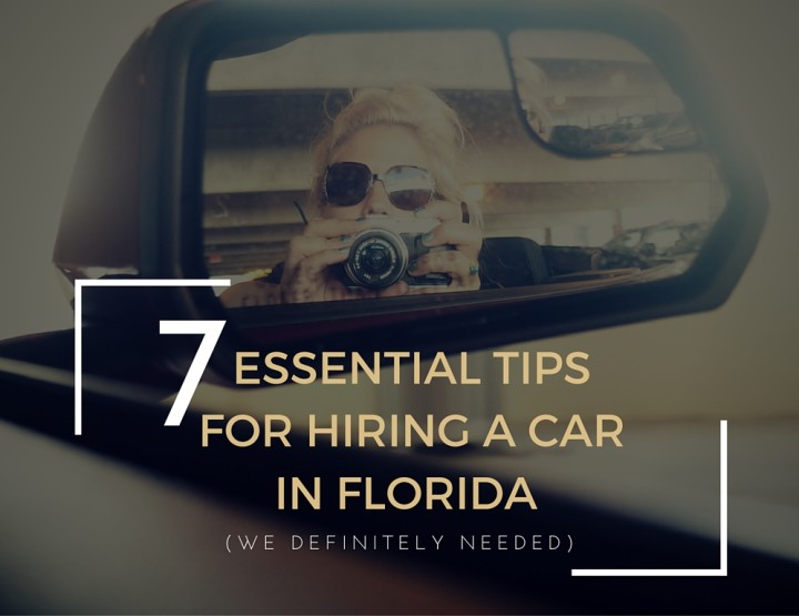 7 Essential Tips for Hiring a Car in Florida (We Could've Done With!)