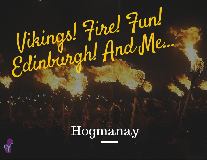 Vikings! Fire! Fun! Edinburgh! And Me...