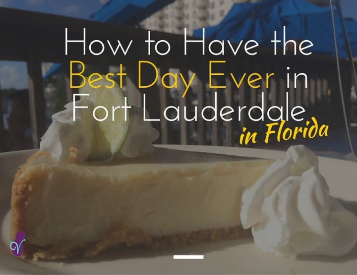 How to Have the Best Day Ever in Fort Lauderdale
