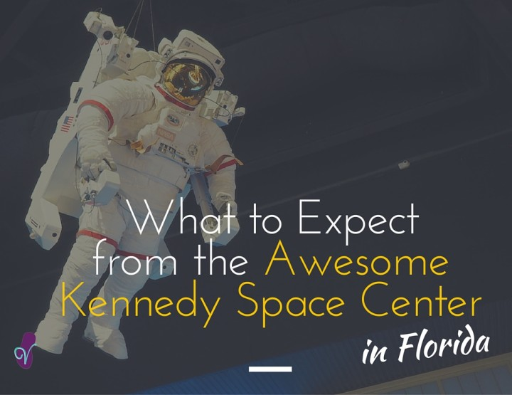What to Expect from the Awesome Kennedy Space Center