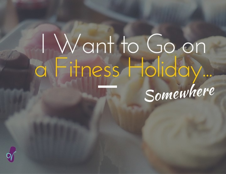 I Want to Go On a Fitness Holiday...