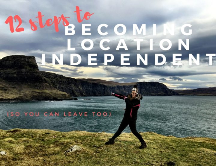 How to Be Location Independent in 12 Steps (So You Can Leave Too)