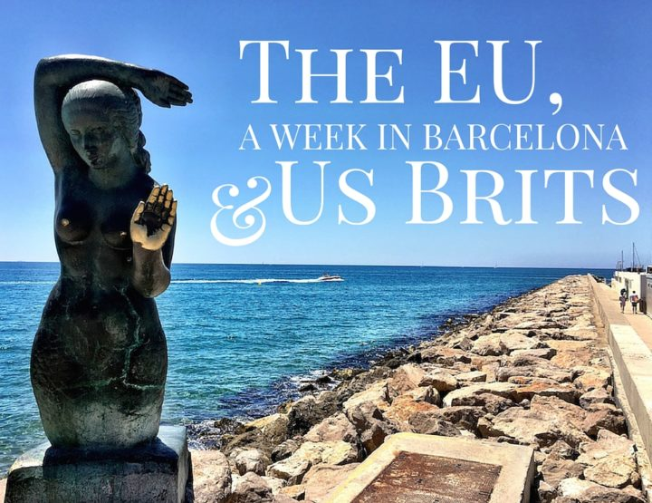 The EU, a Week in Barcelona and us Brits