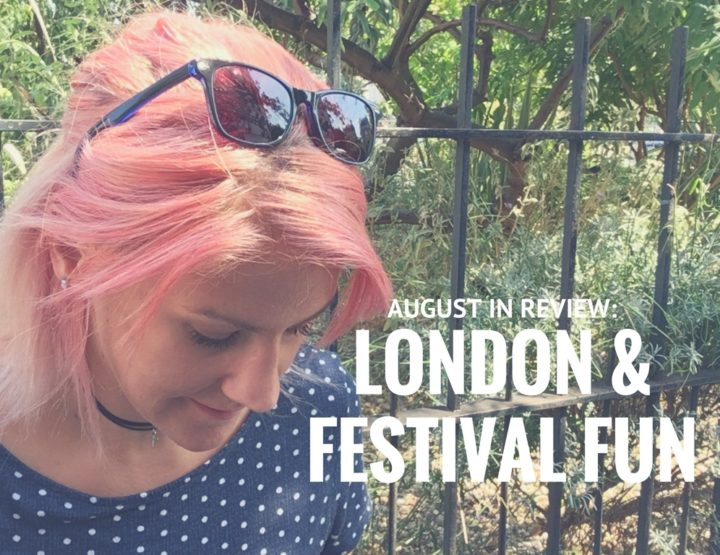 August in Review: London & Festival Fun