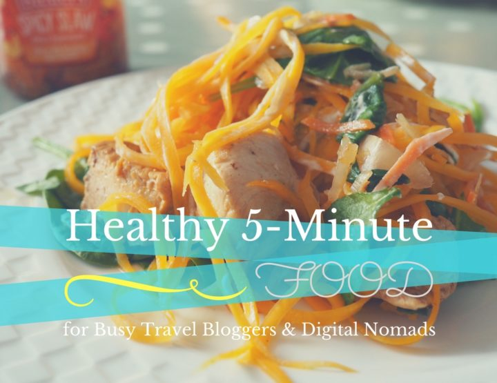 Healthy 5-Minute Food for Busy Travel Bloggers & Digital Nomads
