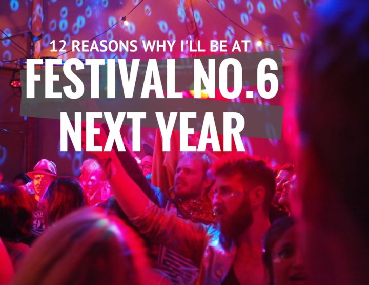 12 Reasons Why I'll Be at Festival No.6 Next Year