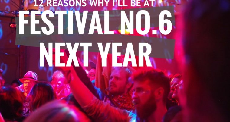 12 Reasons Why I'll Be at Festival No.6 Next Year