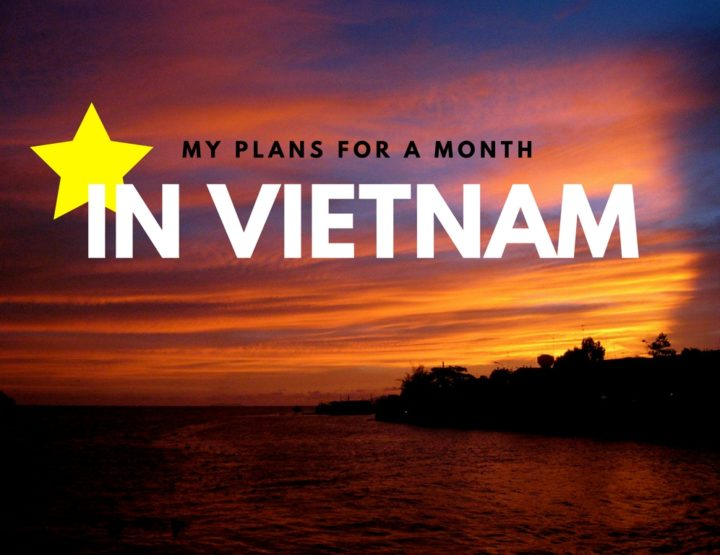 Plans for My Month in Vietnam