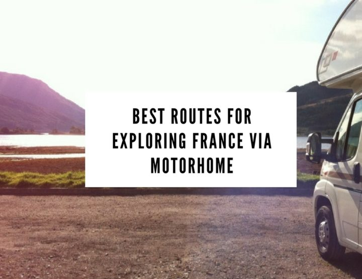 Best Routes for Exploring France with a Motorhome