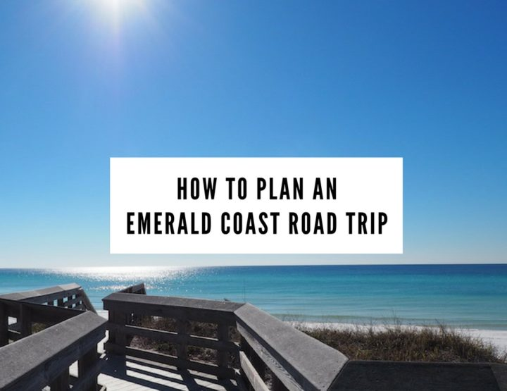 How to Plan an Emerald Coast Road Trip