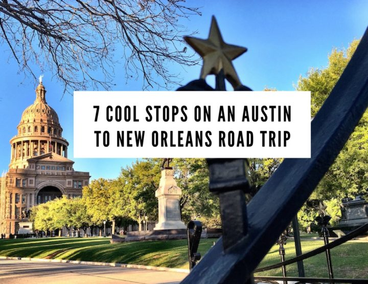 7 Cool Stops on an Austin to New Orleans Road Trip