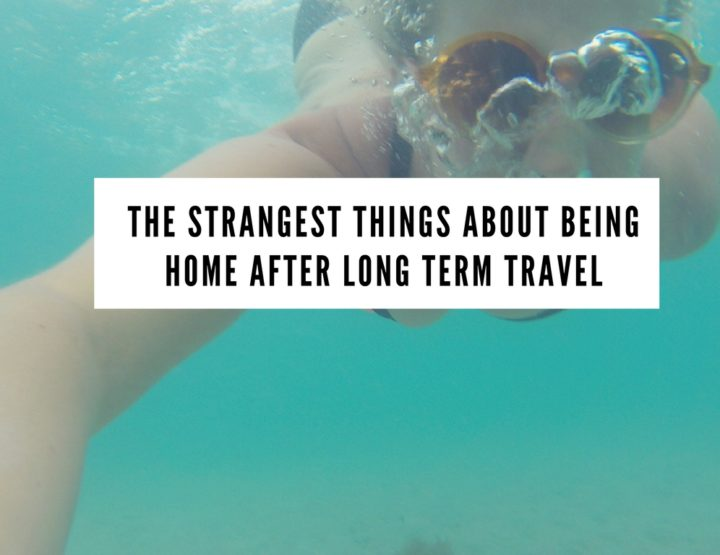 The Strangest Things About Being Home After Long Term Travel