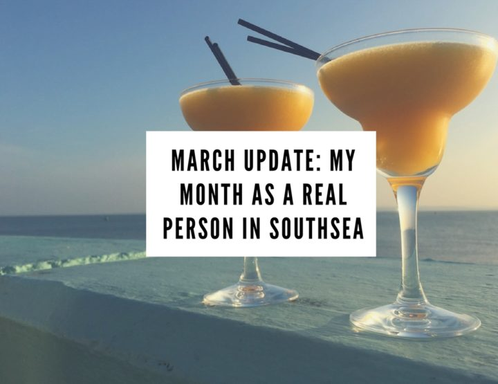MARCH UPDATE: My Month as a Real Person in Southsea