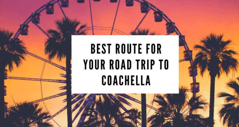 Best Route for Your Road Trip to Coachella