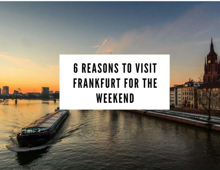 6 Reasons to Visit Frankfurt for the Weekend